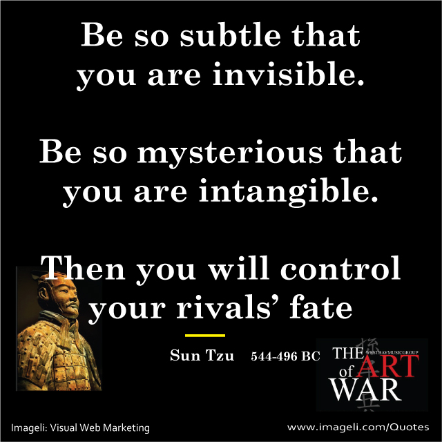 Art Of War Quotes: Sun Tzu Art Of War: Be So Subtle That You Are Invisible